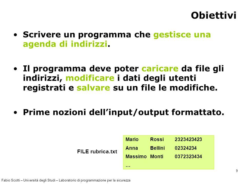 Fabio Scotti – Università degli Studi – Laboratorio di programmazione per la sicurezza 9 Obiettivi Scrivere un programma che gestisce una agenda di indirizzi.
