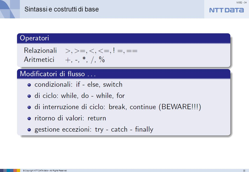 © Copyright NTT DATA Italia – All Rights Reserved22 M052 - 04 Primo meseSecondo mese…………… Sintassi e costrutti di base