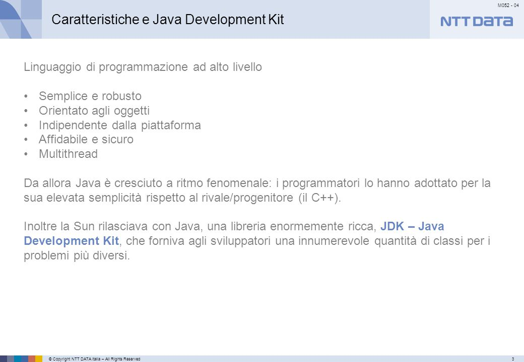 © Copyright NTT DATA Italia – All Rights Reserved24 M052 - 04 Primo meseSecondo mese…………… Differenze tra C# e Java.