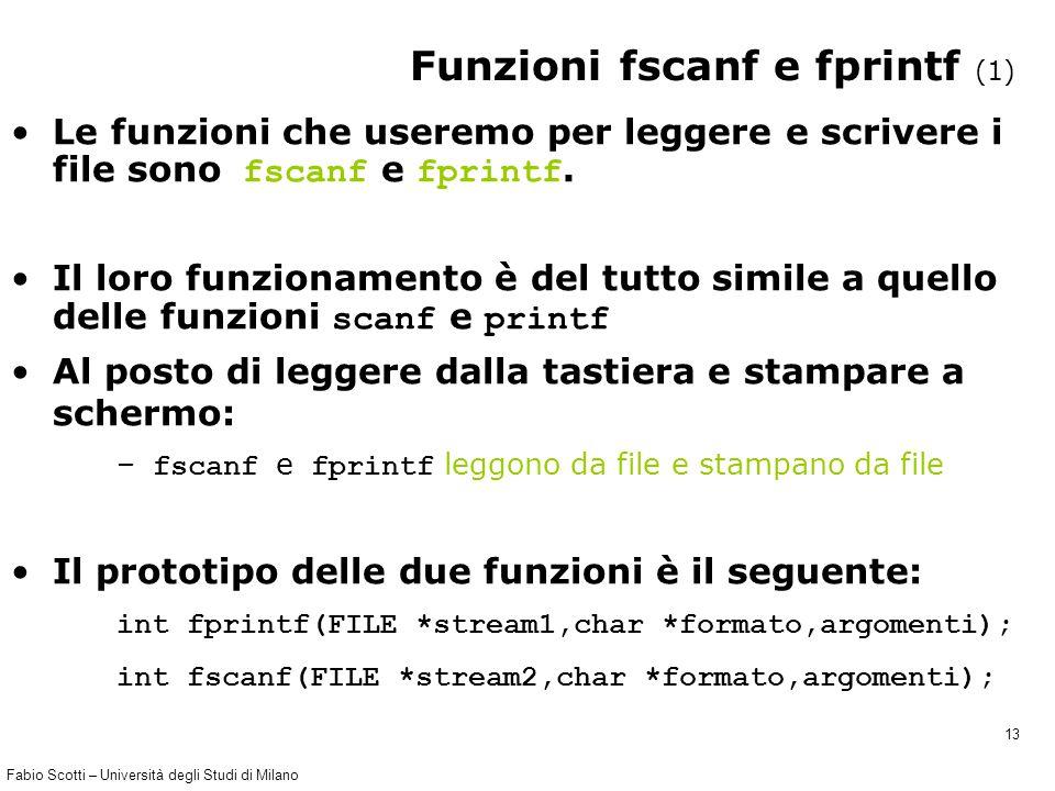 Fabio Scotti – Università degli Studi di Milano 13 Funzioni fscanf e fprintf (1) Le funzioni che useremo per leggere e scrivere i file sono fscanf e fprintf.