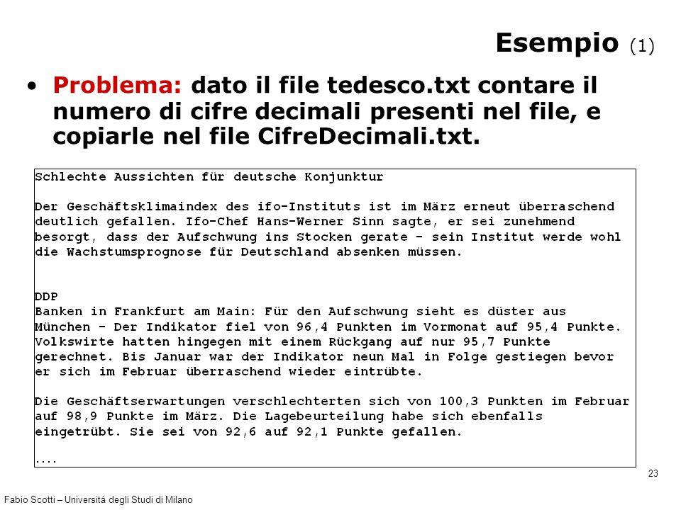 Fabio Scotti – Università degli Studi di Milano 23 Esempio (1) Problema: dato il file tedesco.txt contare il numero di cifre decimali presenti nel file, e copiarle nel file CifreDecimali.txt.