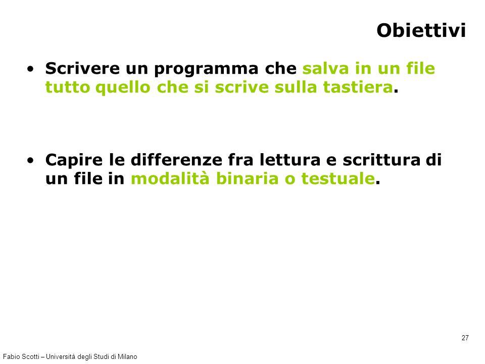 Fabio Scotti – Università degli Studi di Milano 27 Obiettivi Scrivere un programma che salva in un file tutto quello che si scrive sulla tastiera.