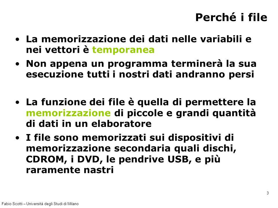 Fabio Scotti – Università degli Studi di Milano 14 Funzioni fscanf e fprintf (2) int fprintf(FILE *stream1,char *formato,argomenti); int fscanf(FILE *stream2,char *formato,argomenti); La fprintf scrive sullo stream stream1, (un file, il terminale, un socket, ecc.) La fscanf legge dallo stream stream2 (un file, la tastiera, un socket, ecc.); La stringa formato ha due tipi di argomenti: – i caratteri ordinari che vengono copiati nello stream di output – le specifiche di conversione, contraddistinte dal simbolo percentuale (%) e da un carattere che specifica il formato con il quale stampare le variabili presenti nella lista di argomenti.