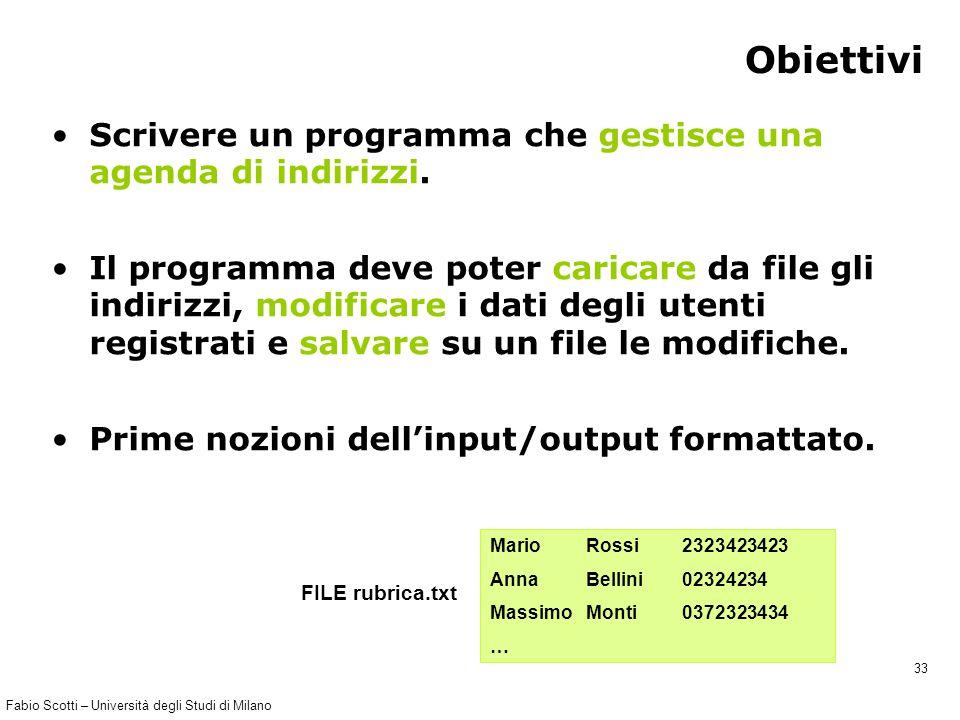 Fabio Scotti – Università degli Studi di Milano 33 Obiettivi Scrivere un programma che gestisce una agenda di indirizzi.