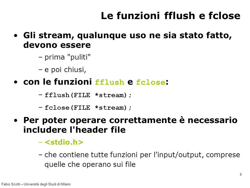 Fabio Scotti – Università degli Studi di Milano 30 Programma 2 (1) #include #define NOME_FILE soldati.txt int main() { FILE *file_in; char c; unsigned long numero_caratteri; file_in = fopen(NOME_FILE, rt ); if(file_in == NULL) { printf( Non trovo il file.\n ); exit(-1); } numero_caratteri=0; while(fscanf(file_in, %c , &c) == 1) numero_caratteri++; printf( [testo]: Il file e composto da %u caratteri\n , numero_caratteri); fclose(file_in); } Si sta come d autunno sugli alberi le foglie.