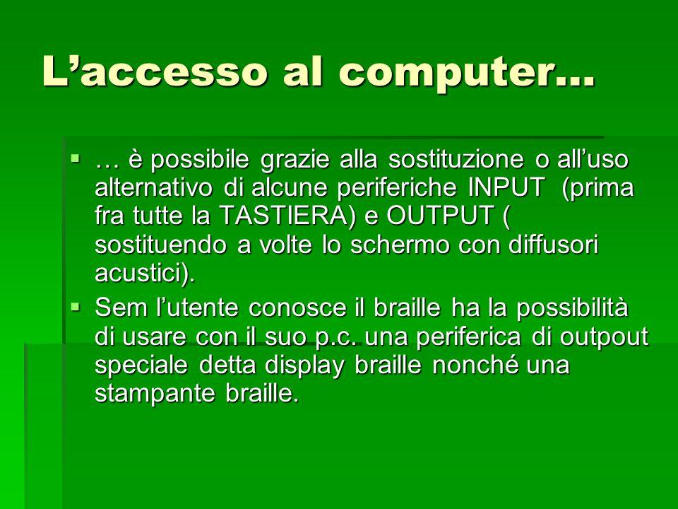 L'accesso al computer…  … è possibile grazie alla sostituzione o all'uso alternativo di alcune periferiche INPUT (prima fra tutte la TASTIERA) e OUTP