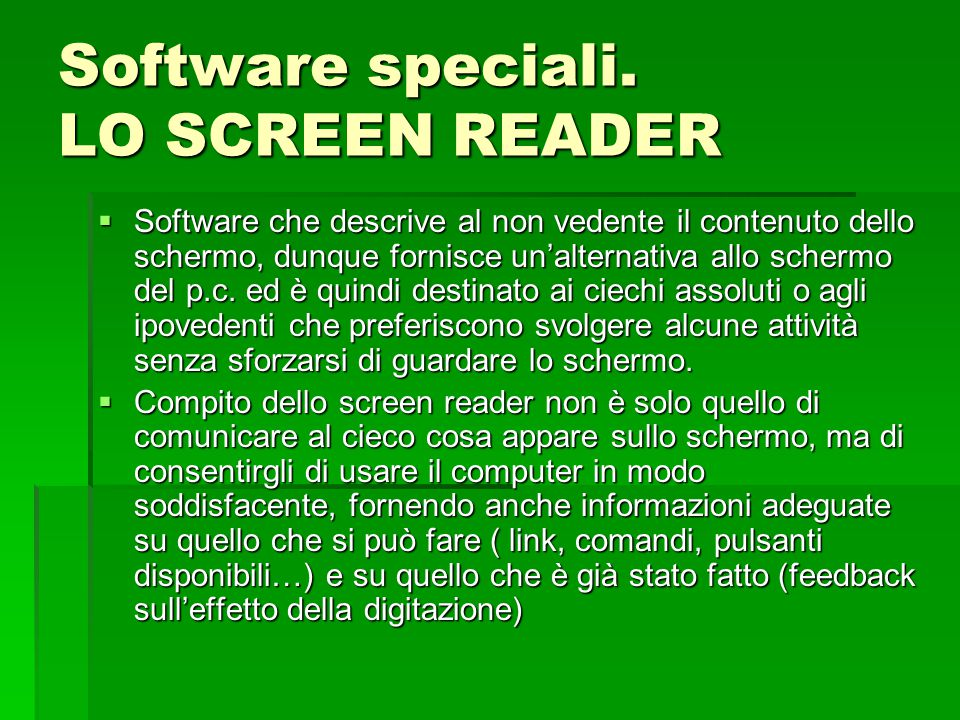 Software speciali. LO SCREEN READER  Software che descrive al non vedente il contenuto dello schermo, dunque fornisce un'alternativa allo schermo del