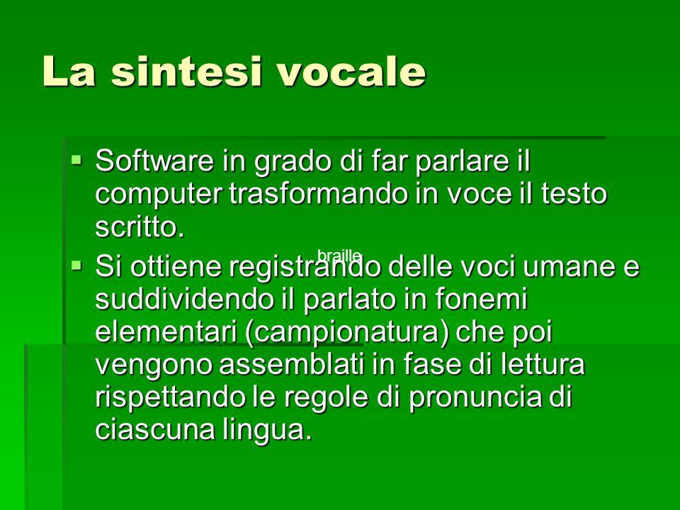 La sintesi vocale  Software in grado di far parlare il computer trasformando in voce il testo scritto.  Si ottiene registrando delle voci umane e su