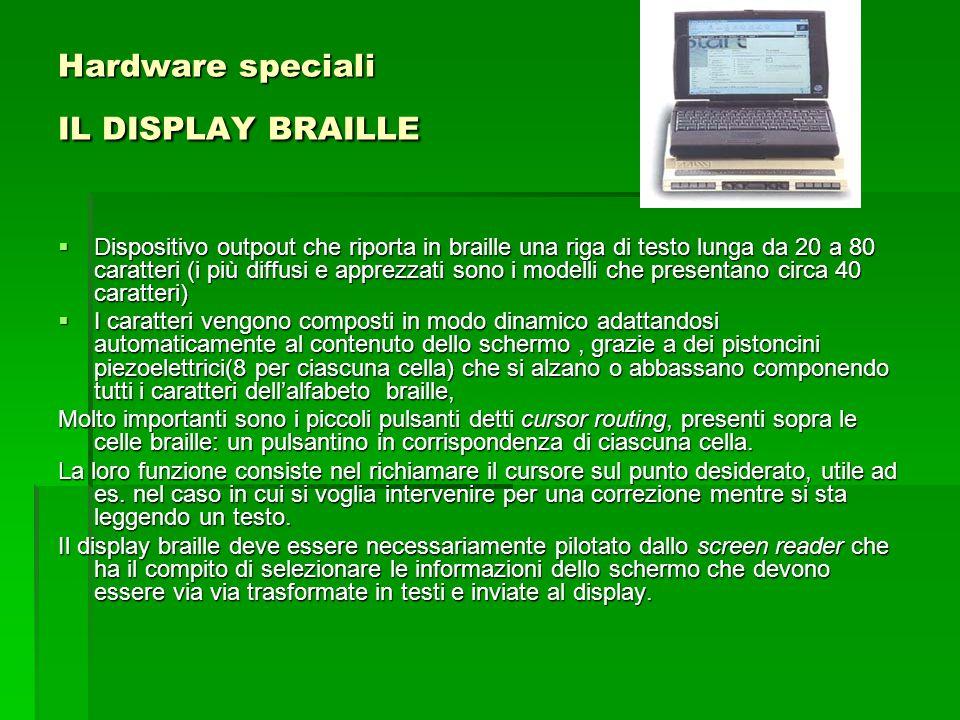 Hardware speciali IL DISPLAY BRAILLE  Dispositivo outpout che riporta in braille una riga di testo lunga da 20 a 80 caratteri (i più diffusi e apprez