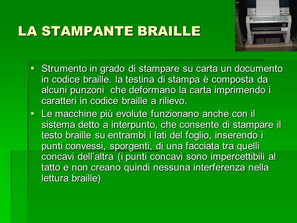 LA STAMPANTE BRAILLE  Strumento in grado di stampare su carta un documento in codice braille. la testina di stampa è composta da alcuni punzoni che d
