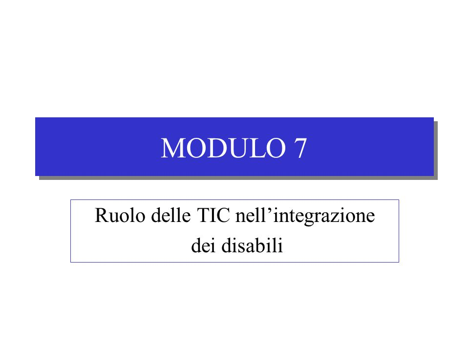 MODULO 7 Ruolo delle TIC nell'integrazione dei disabili