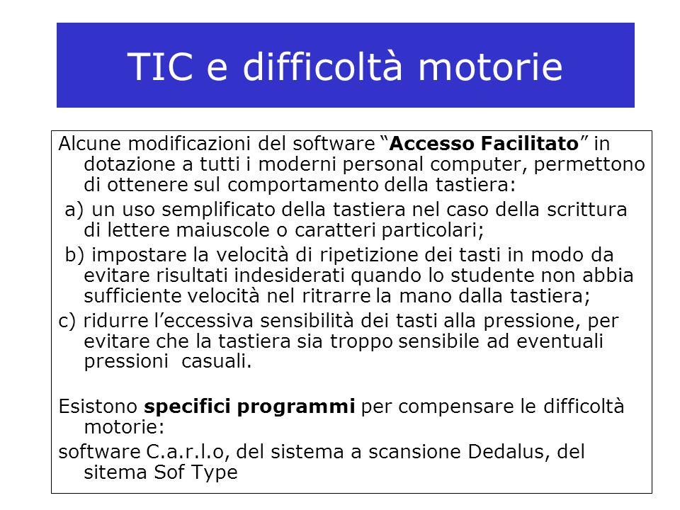 """TIC e difficoltà motorie Alcune modificazioni del software """"Accesso Facilitato"""" in dotazione a tutti i moderni personal computer, permettono di ottene"""