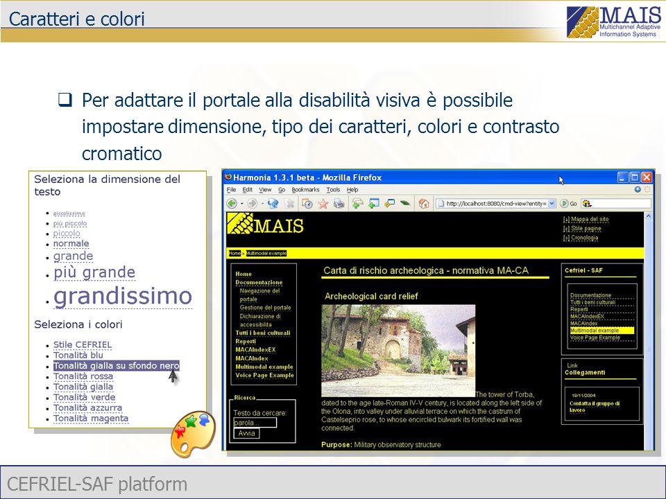 CEFRIEL-SAF platform Caratteri e colori  Per adattare il portale alla disabilità visiva è possibile impostare dimensione, tipo dei caratteri, colori e contrasto cromatico