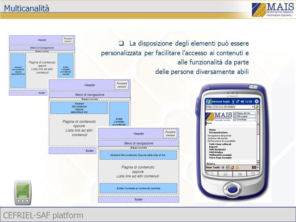 CEFRIEL-SAF platform Multicanalità  La disposizione degli elementi può essere personalizzata per facilitare l'accesso ai contenuti e alle funzionalità da parte delle persone diversamente abili