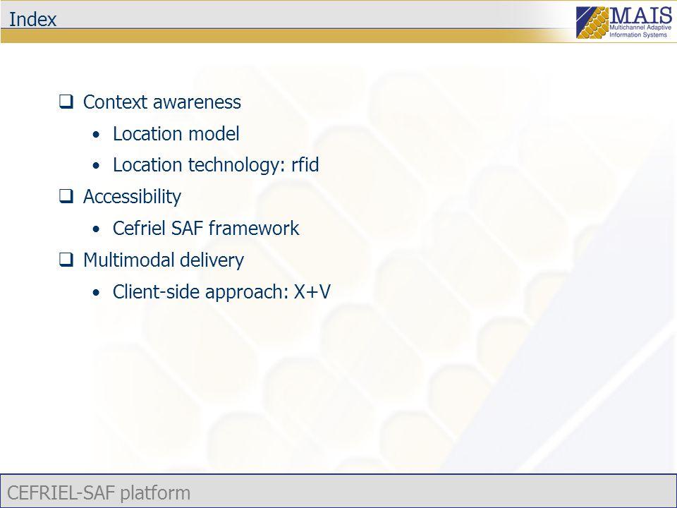 CEFRIEL-SAF platform Multimodalità/multicanalità  Multimodalità/multicanalità Possibilità di fruizione del servizio secondo differenti canali e secondo differenti modalità di fruizione  Cefriel SAF supporta: Molteplici tecnologie assistive Browser, Screen Reader, Tastiere e dispositivi di input specializzati ,… Personalizzazione del layout Adattamento alle disabilità visive Impaginazione dei contenuti Piena fruibilità dei contenuti mediante differenti modalità d'interazione (X+V)