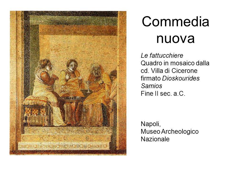 Commedia nuova Le fattucchiere Quadro in mosaico dalla cd. Villa di Cicerone firmato Dioskourides Samios Fine II sec. a.C. Napoli, Museo Archeologico
