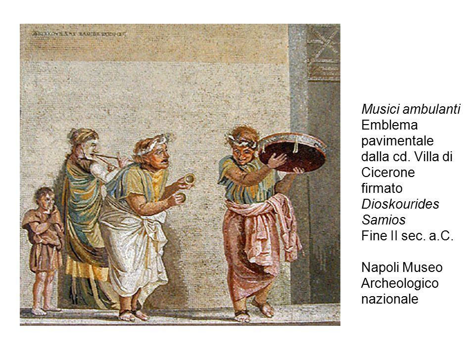 Musici ambulanti Emblema pavimentale dalla cd. Villa di Cicerone firmato Dioskourides Samios Fine II sec. a.C. Napoli Museo Archeologico nazionale