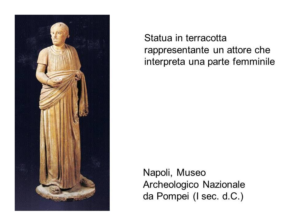 Statua in terracotta rappresentante un attore che interpreta una parte femminile Napoli, Museo Archeologico Nazionale da Pompei (I sec. d.C.)