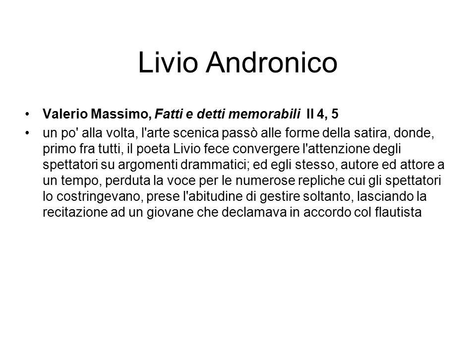 Livio Andronico Valerio Massimo, Fatti e detti memorabili II 4, 5 un po' alla volta, l'arte scenica passò alle forme della satira, donde, primo fra tu