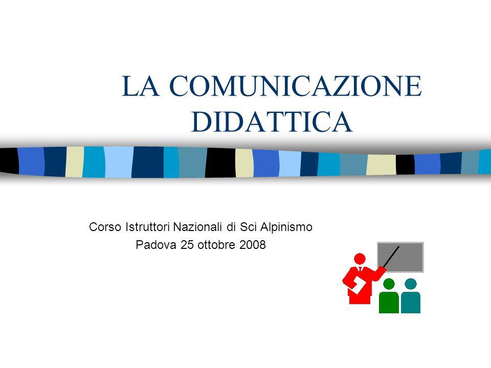 LA COMUNICAZIONE DIDATTICA Corso Istruttori Nazionali di Sci Alpinismo Padova 25 ottobre 2008