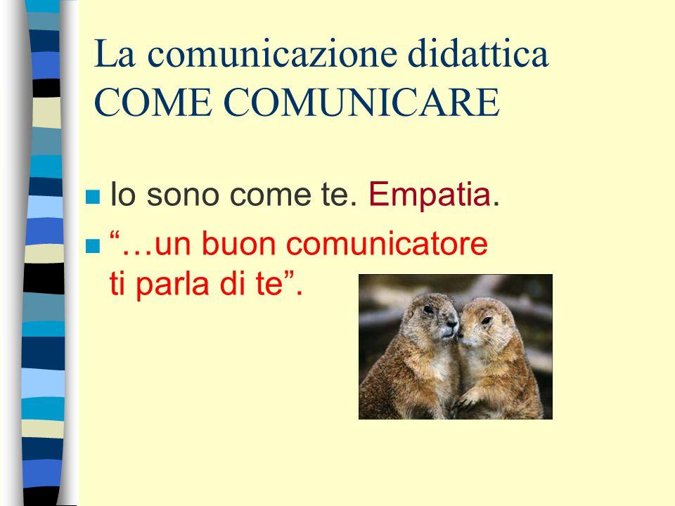 La comunicazione didattica COME COMUNICARE n Io sono come te.