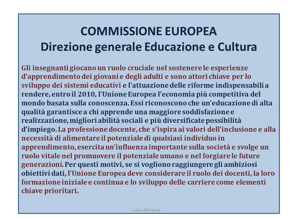 COMMISSIONE EUROPEA Direzione generale Educazione e Cultura Gli insegnanti giocano un ruolo cruciale nel sostenere le esperienze d'apprendimento dei g
