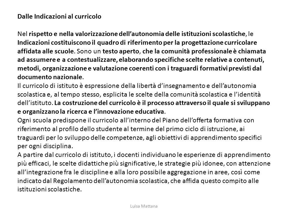 Dalle Indicazioni al curricolo Nel rispetto e nella valorizzazione dell'autonomia delle istituzioni scolastiche, le Indicazioni costituiscono il quadr