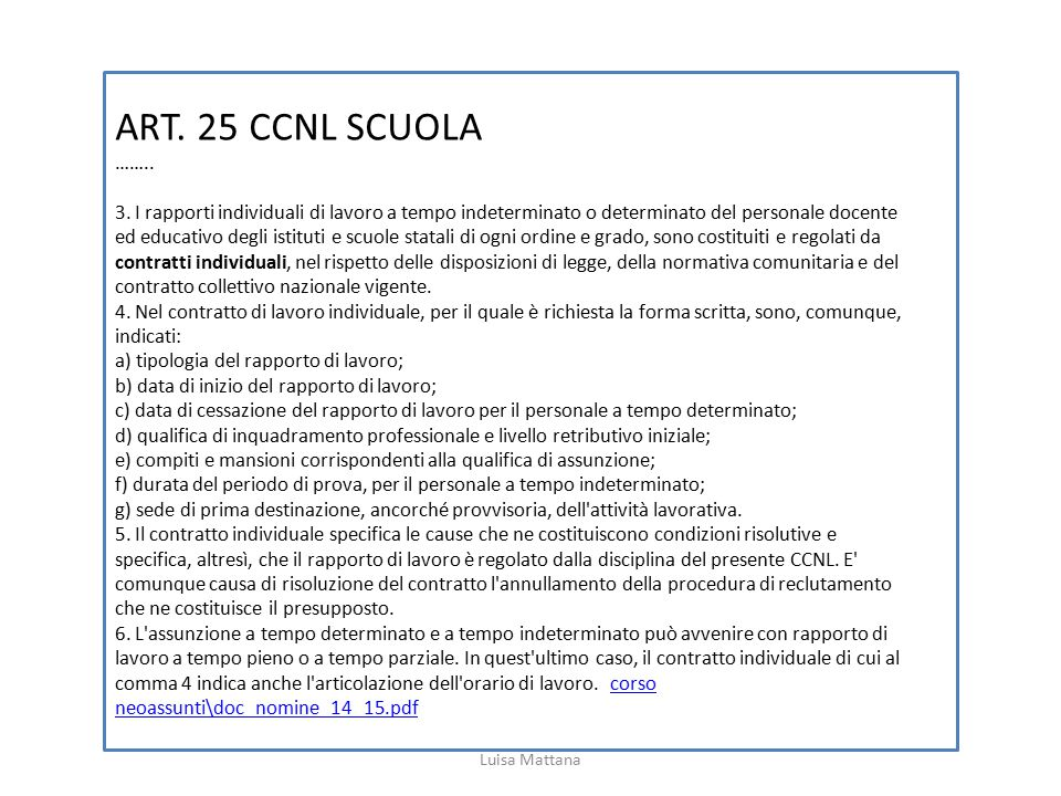 ART. 25 CCNL SCUOLA …….. 3. I rapporti individuali di lavoro a tempo indeterminato o determinato del personale docente ed educativo degli istituti e s