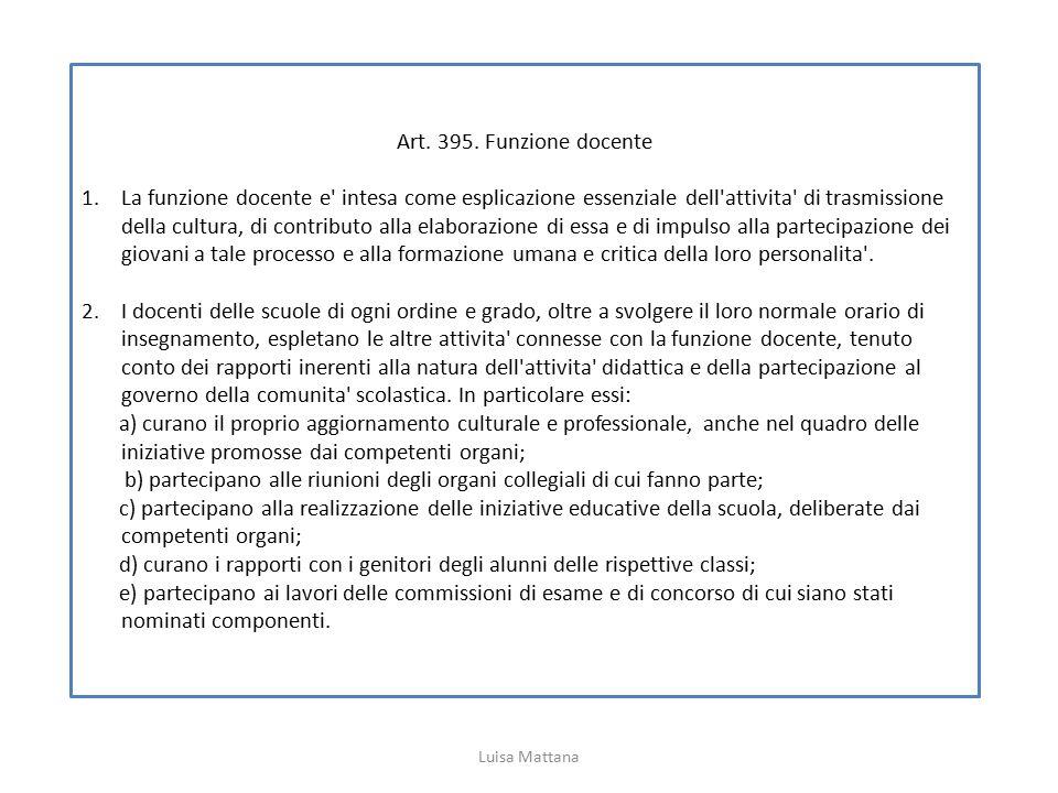 Art. 395. Funzione docente 1.La funzione docente e' intesa come esplicazione essenziale dell'attivita' di trasmissione della cultura, di contributo al