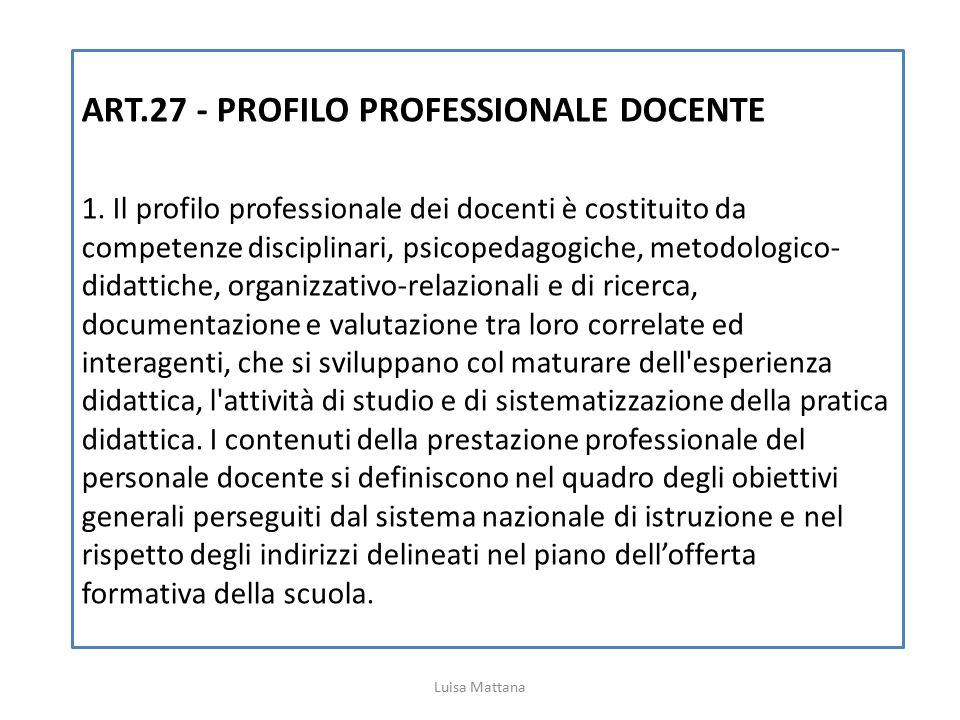 ART.27 - PROFILO PROFESSIONALE DOCENTE 1. Il profilo professionale dei docenti è costituito da competenze disciplinari, psicopedagogiche, metodologico