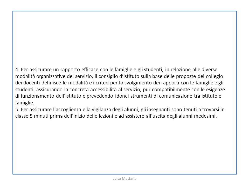 4. Per assicurare un rapporto efficace con le famiglie e gli studenti, in relazione alle diverse modalità organizzative del servizio, il consiglio d'i