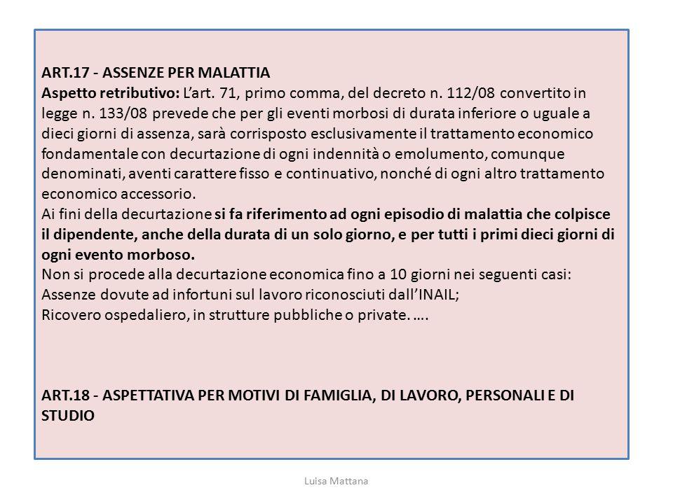 ART.17 - ASSENZE PER MALATTIA Aspetto retributivo: L'art. 71, primo comma, del decreto n. 112/08 convertito in legge n. 133/08 prevede che per gli eve