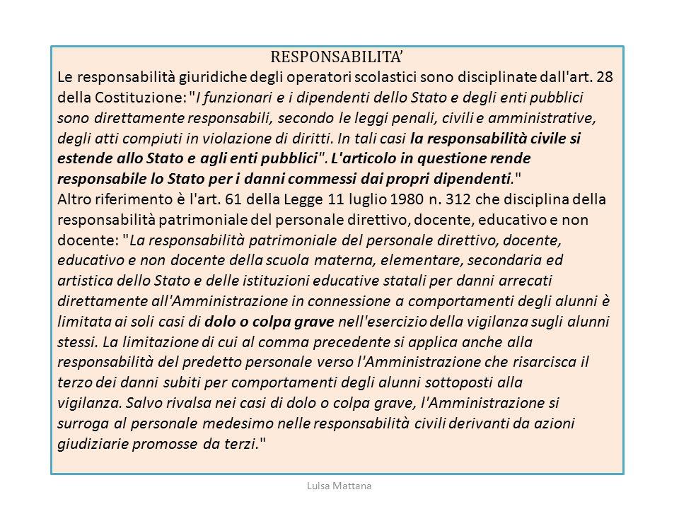 RESPONSABILITA' Le responsabilità giuridiche degli operatori scolastici sono disciplinate dall'art. 28 della Costituzione: