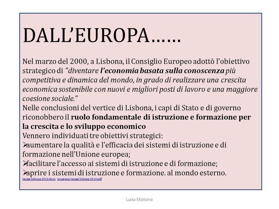 DALL'EUROPA…… Nel marzo del 2000, a Lisbona, il Consiglio Europeo adottò l'obiettivo strategico di