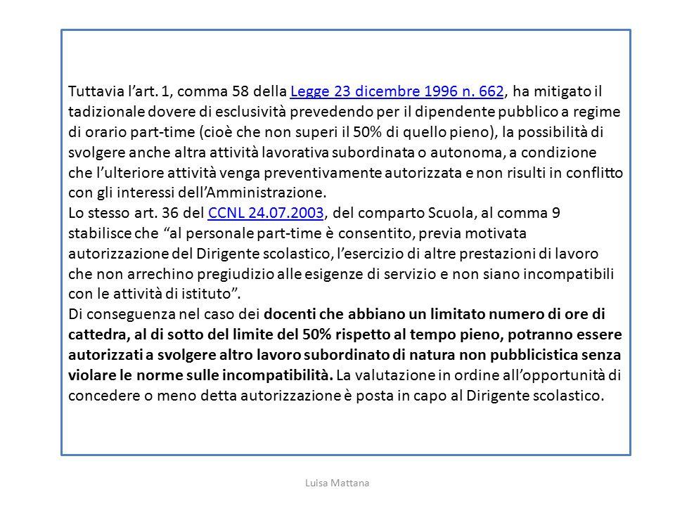 Tuttavia l'art. 1, comma 58 della Legge 23 dicembre 1996 n. 662, ha mitigato il tadizionale dovere di esclusività prevedendo per il dipendente pubblic