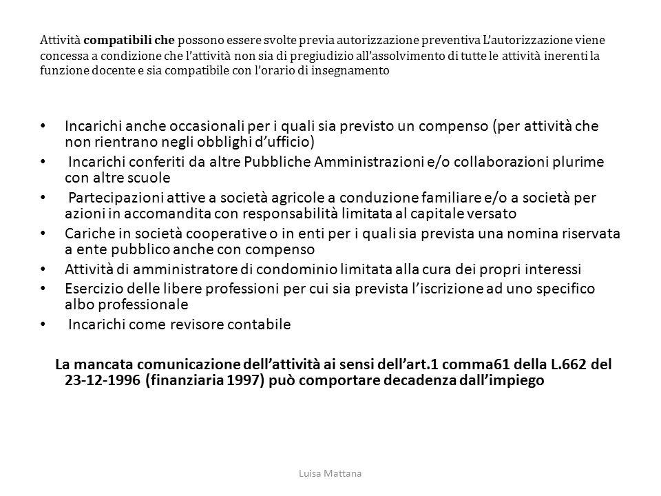 Attività compatibili che possono essere svolte previa autorizzazione preventiva L'autorizzazione viene concessa a condizione che l'attività non sia di