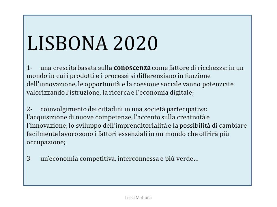 LISBONA 2020 1- una crescita basata sulla conoscenza come fattore di ricchezza: in un mondo in cui i prodotti e i processi si differenziano in funzion