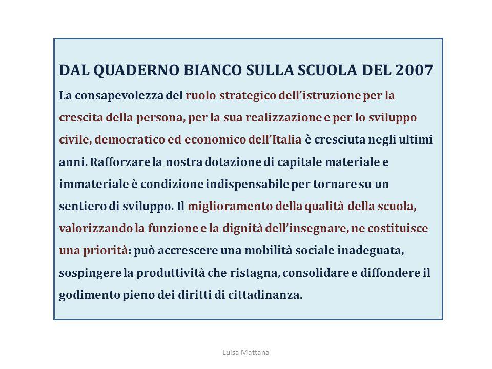 DAL QUADERNO BIANCO SULLA SCUOLA DEL 2007 La consapevolezza del ruolo strategico dell'istruzione per la crescita della persona, per la sua realizzazio