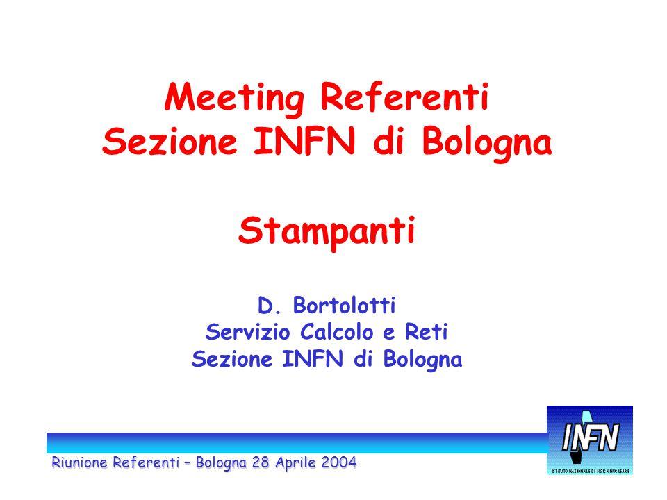 Meeting Referenti Sezione INFN di Bologna Stampanti D. Bortolotti Servizio Calcolo e Reti Sezione INFN di Bologna Riunione Referenti – Bologna 28 Apri