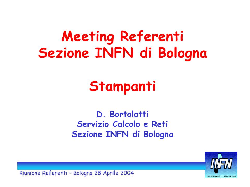 Meeting Referenti Sezione INFN di Bologna Stampanti D.