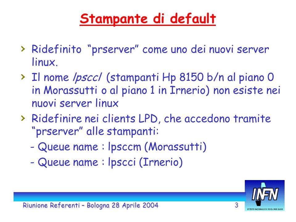 3 Stampante di default Riunione Referenti – Bologna 28 Aprile 2004 › Ridefinito prserver come uno dei nuovi server linux.