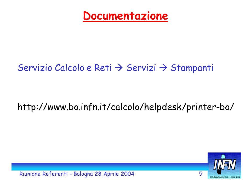 5 Documentazione Riunione Referenti – Bologna 28 Aprile 2004 Servizio Calcolo e Reti  Servizi  Stampanti http://www.bo.infn.it/calcolo/helpdesk/printer-bo/