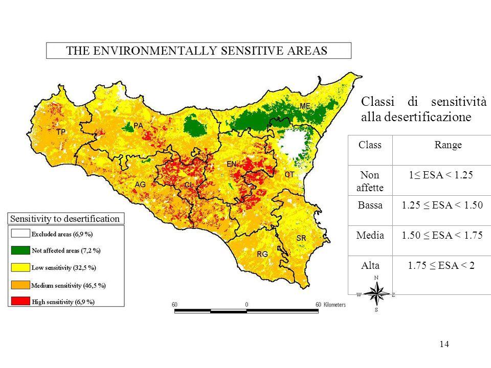 14 Classi di sensitività alla desertificazione Class Range Non affette 1≤ ESA < 1.25 Bassa 1.25 ≤ ESA < 1.50 Media 1.50 ≤ ESA < 1.75 Alta1.75 ≤ ESA <