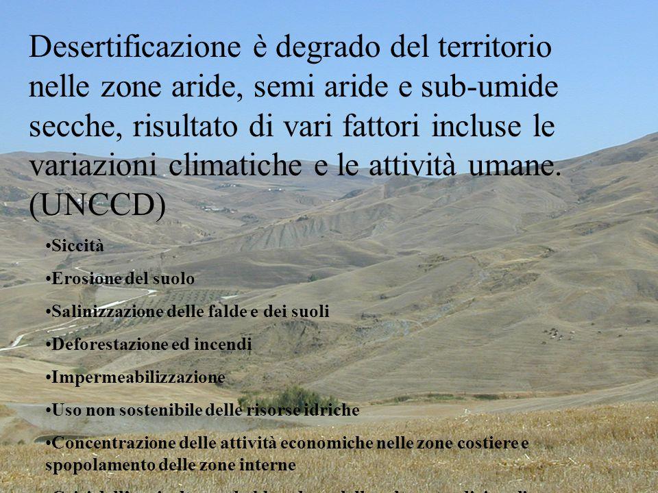 3 Desertificazione è degrado del territorio nelle zone aride, semi aride e sub-umide secche, risultato di vari fattori incluse le variazioni climatich