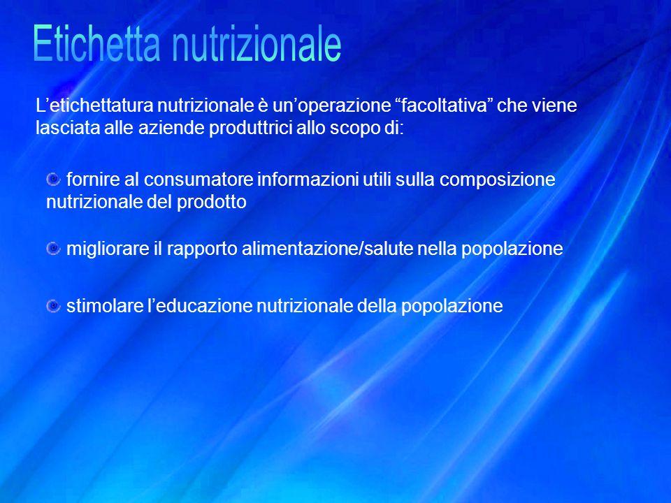 """L'etichettatura nutrizionale è un'operazione """"facoltativa"""" che viene lasciata alle aziende produttrici allo scopo di: fornire al consumatore informazi"""