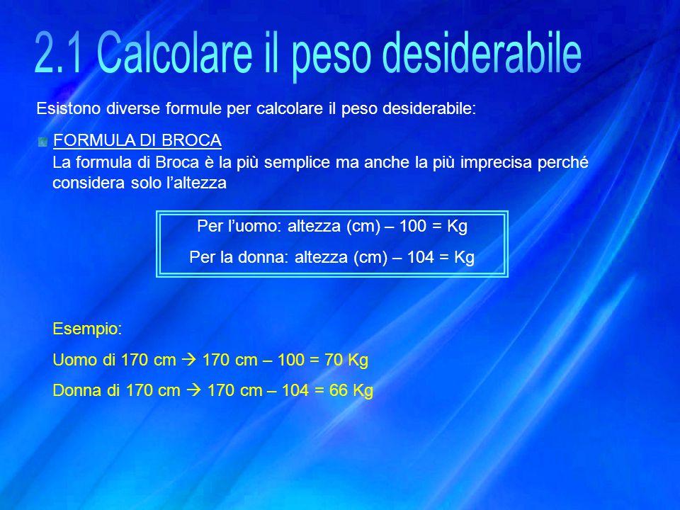 Esistono diverse formule per calcolare il peso desiderabile: FORMULA DI BROCA La formula di Broca è la più semplice ma anche la più imprecisa perché c