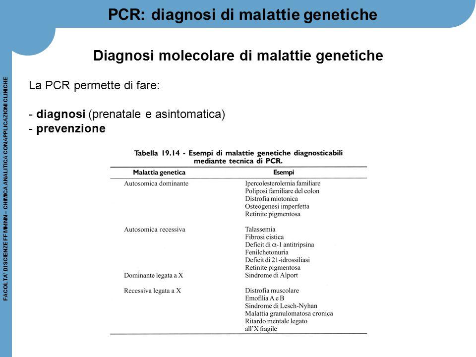 FACOLTA' DI SCIENZE FF MM NN – CHIMICA ANALITICA CON APPLICAZIONI CLINICHE Diagnosi molecolare di malattie genetiche La PCR permette di fare: - diagno
