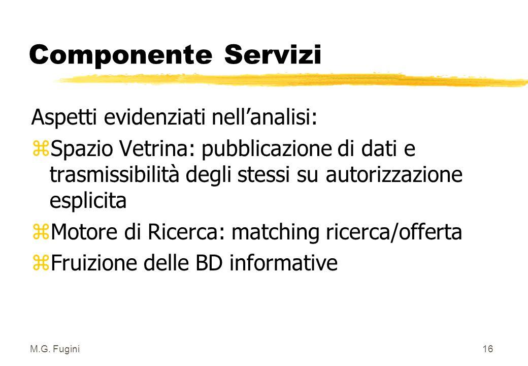 M.G. Fugini15 Componente Amministrativa Problemi aperti: zCongruenza nella replicazione dati zDefinizione dello standard di interoperabilità zMeccanis