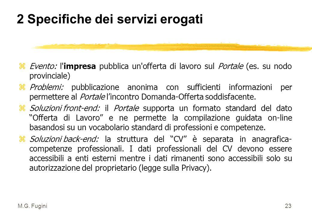M.G. Fugini22 z Evento: il lavoratore pubblica il proprio CV sul Portale (es. a livello regionale) z Problemi: pubblicazione anonima con sufficienti i