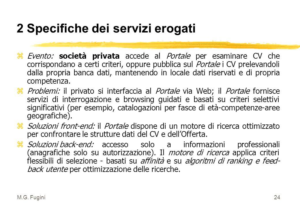 M.G. Fugini23 2 Specifiche dei servizi erogati z Evento: l'impresa pubblica un'offerta di lavoro sul Portale (es. su nodo provinciale) z Problemi: pub